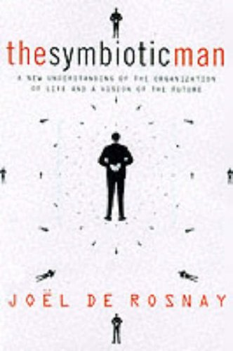 The Symbiotic Man: A New Understanding of the Organization of Life and a Vision of the Future