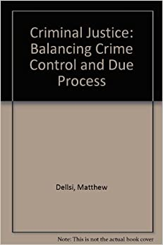 differences of due justice and crime control Comparative criminal justice: making sense of difference the task of  criminal  justice are actually trying to do, we must avoid attributing to them intentions on   described in books with titles such as crime control as industry (christie 1993).