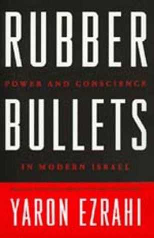 Rubber Bullets: Power and Conscience in Modern Isræl