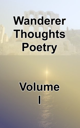 Wanderer Thoughts Poetry Volume 1