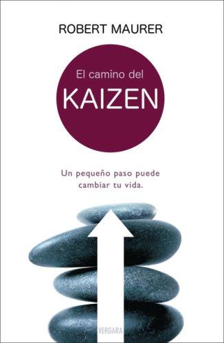 EL CAMINO DEL KAIZEN: UN PEQUEÑO PASO PUEDE CAMBIAR TU VIDA