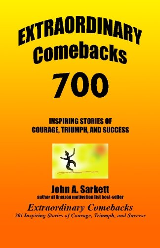 Extraordinary Comebacks 700: 700 inspiring stories of courage, triumph, and success