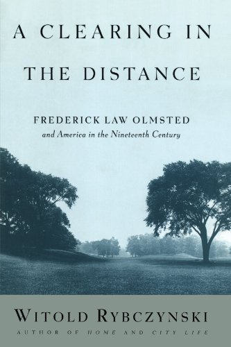 A Clearing in the Distance: Frederick Law Olmsted and America in the 19th Century: Frederick Law Olmsted and America in the Nineteenth Century