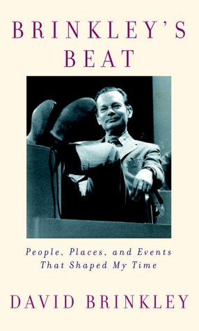 Brinkley's Beat: People, Places, and Events That Shaped My Time, David Brinkley