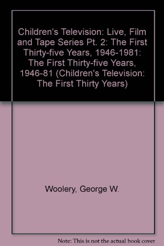 Children's Television: Live, Film and Tape Series Part II: The First Thirty-Five Years, 1946-1981: The First Thirty-five Years, 1946-81: Live, Film ... Television: The First Thirty Years)