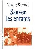 echange, troc Vivette Samuel - Sauver les enfants