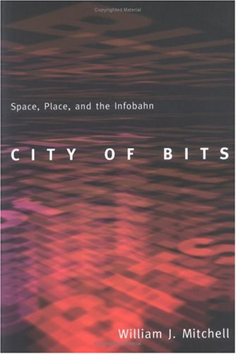 City of Bits: Space, Place, and the Infobahn (On Architecture), William J. Mitchell