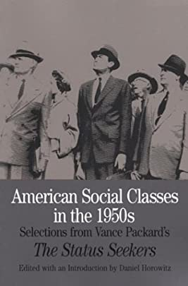 American Social Classes in the 1950s: Selections from Vance Packard's The Status Seekers (The Bedford Series in History and Culture)