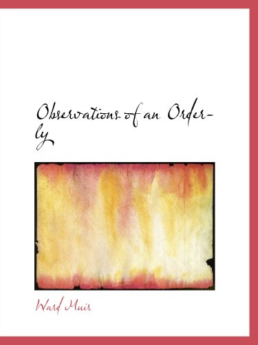 Observations of an Orderly: Some Glimpses of Life and Work in an English War H
