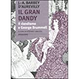 Il gran dandy. Il dandismo e George Brummelldi Jules-Amde Barbey...