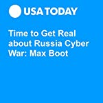 Time to Get Real about Russia Cyber War: Max Boot | Max Boot