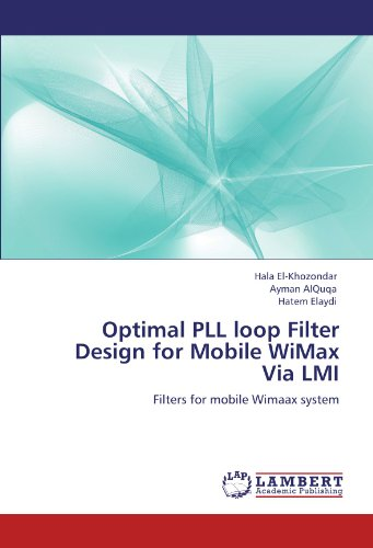 Optimal PLL loop Filter Design for Mobile WiMax Via LMI: Filters for mobile Wimaax system
