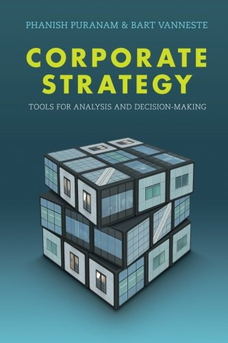 Corporate Strategy: Tools for Analysis and Decision-Making, by Phanish Puranam, Bart Vanneste