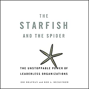 The Starfish and the Spider: The Unstoppable Power of Leaderless Organizations | [Ori Brafman, Rod Beckstrom]