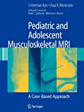 img - for Pediatric and Adolescent Musculoskeletal MRI: A Case-Based Approach book / textbook / text book