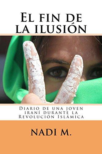 El fin de la ilusión: Diario de una joven rebelde iraní durante la Revolución Islámica