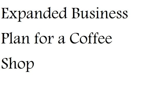 Expanded Business Plan For A Coffee Shop (Professional Fill-In-The-Blank Business Plans By Specific Type Of Business With Editable Cd-Rom)