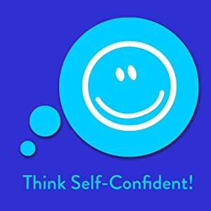 Think Self-Confident! Affirmations for Self-Esteem Audiobook