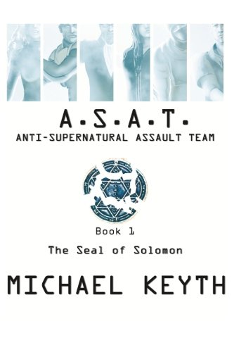 Book: Anti-Supernatural Assault Team - The Seal Of Solomon by MIchael Keyth