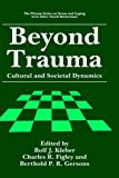 Rolf J. Kleber Beyond Trauma: Cultural and Societal Dynamics (Springer Series on Stress and Coping)