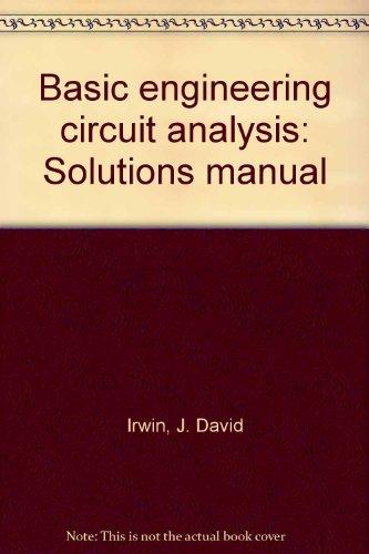Basic engineering circuit analysis: Solutions manual