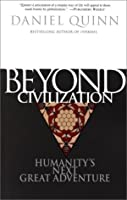 Beyond Civilization: Humanity&#39;s Next Great Adventure