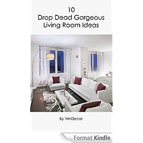 10 Drop Dead Gorgeous Living Room Ideas (English Edition)