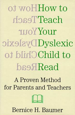 How to Teach Your Dyslexic Child to Read: A Proven Method for Parents and Teachers, Bernice H. Baumer