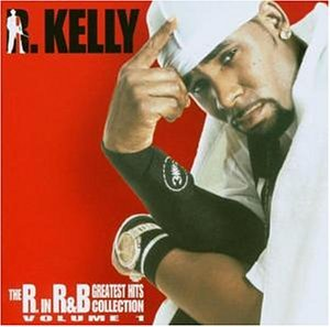 R. Kelly - The R. in R&B (Greatest Hits Collection, Vol. 1) - Zortam Music
