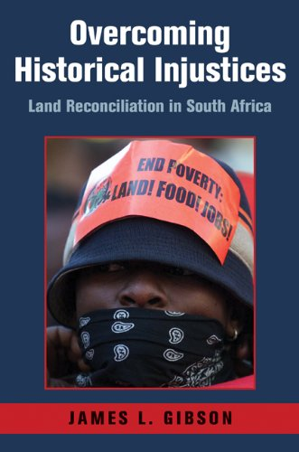 James L. Gibson - Overcoming Historical Injustices: Land Reconciliation in South Africa (Cambridge Studies in Public Opinion and Political Psychology)