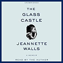 The Glass Castle: A Memoir Audiobook by Jeannette Walls Narrated by Jeannette Walls