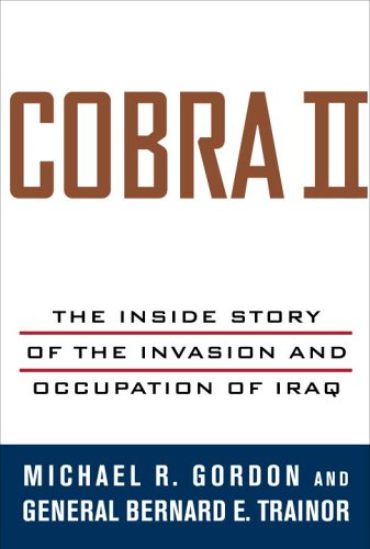 Cobra II: The Inside Story of the Invasion and Occupation of Iraq, Gordon,Michael R./Trainor,Bernard E.