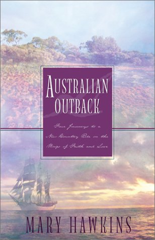 Australian Outback: Four Journeys to a New Country Ride on the Wings of Faith and Love, MARY HAWKINS
