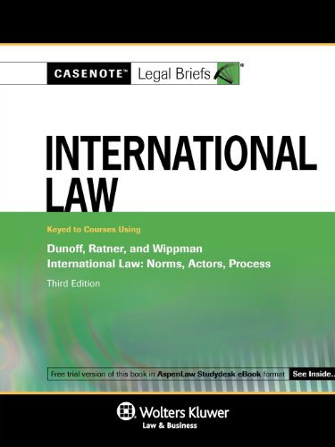 Casenotes Legal Briefs International Law: Keyed to Dunoff 3e