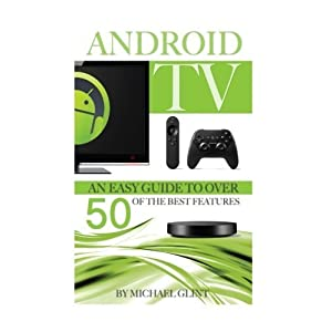 Android-TV-An-Easy-Guide-to-Over-50-of-the-Best-Features-by-Michael-Glint-2014-10-30