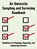 img - for Air University Sampling and Surveying Handbook: Guidelines for Planning, Organizing, and Conducting Surveys book / textbook / text book