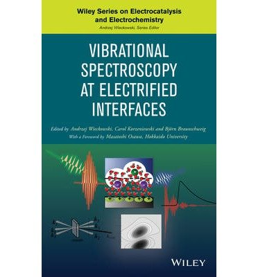 [ { VIBRATIONAL SPECTROSCOPY AT ELECTRIFIED INTERFACES (WILEY SERIES ON ELECTROCATALYSIS AND ELECTROCHEMISTRY) } ] by Wieckowski, Andrzej (AUTHOR) Sep-10-2013 [ Hardcover ]