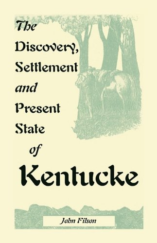 The Discovery, Settlement and Present State of Kentucke
