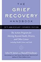 The Grief Recovery Handbook, 20th Anniversary Expanded Edition: The Action Program for Moving Beyond Death, Divorce, and Other Losses including Health, Career, and Faith