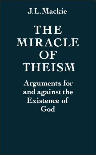 The Miracle of Theism: Arguments For and Against the Existence of God written by J. L. Mackie