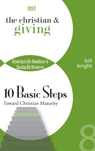 The Christian and Giving: Rejoicing in His Abundance, Sharing His Resources (Ten Basic Steps Toward Christian Maturity,