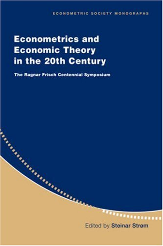 Econometrics and Economic Theory in the 20th Century Paperback: The Ragnar Frisch Centennial Symposium (Econometric Society Monographs)