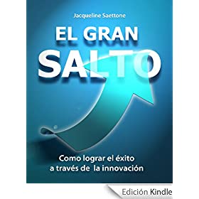 EL GRAN SALTO: C�mo lograr el �xito a trav�s de la innovaci�n