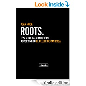 Roots. Essential Catalan Cuisine According to El Celler de Can Roca