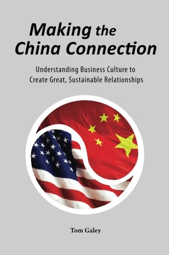 Making The China Connection: Understanding Business Culture To Create Great, Sustainable Relationships