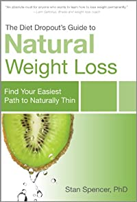 The Diet Dropout's Guide To Natural Weight Loss: Find Your Easiest Path To Naturally Thin by Stan Spencer PhD ebook deal
