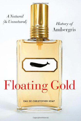 Floating Gold: A Natural (and Unnatural) History of Ambergris PDF