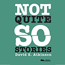 Not Quite So Stories Audiobook by David S Atkinson Narrated by Peter M. Lerman