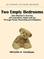 Two Empty Bedrooms, One Woman's Journey of Frustration, Hope and Joy Through Foster Parenting and Adoption