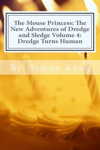 The Mouse Princess: The New Adventures of Dredge and Sledge Volume 4: Dredge Turns Human: Dredge is getting his ultimate wish this year! PDF